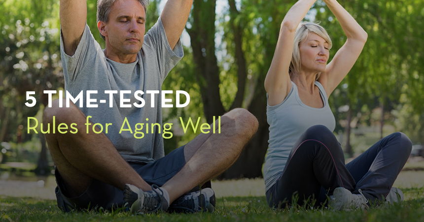 5 Time-Tested Rules for Aging Well