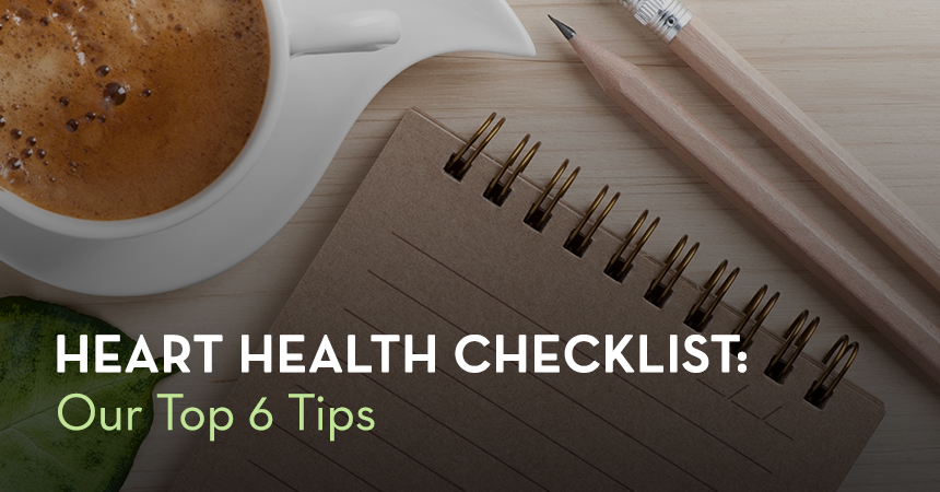 Heart Health Checklist: Our Top 6 Tips