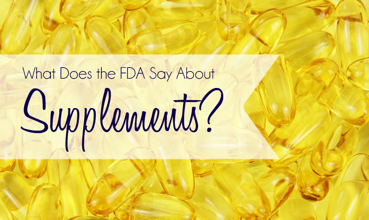 What Does the FDA Have to Say About Supplements?