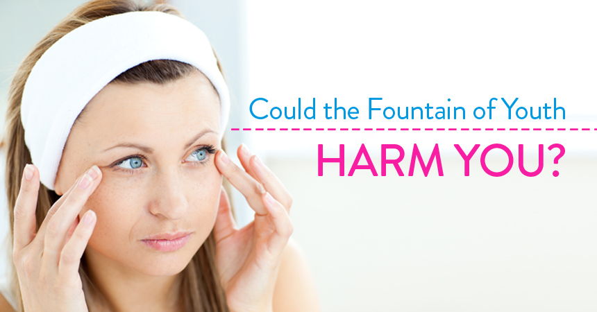 Could the Fountain of Youth Harm You?