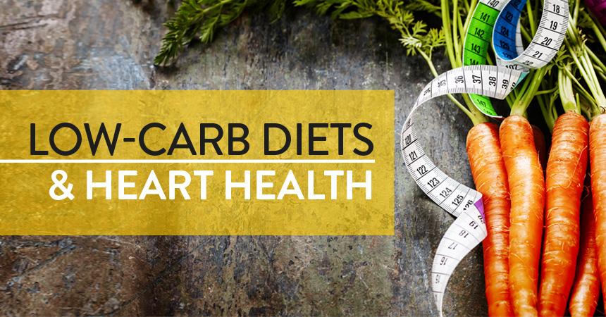 Low-Carb Diets and Your Heart Health