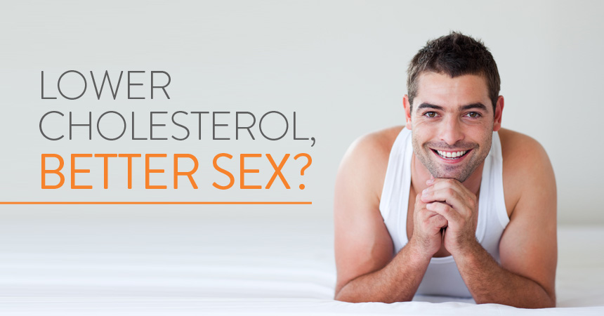 Drop Your Cholesterol to Help Raise Your (Ahem)