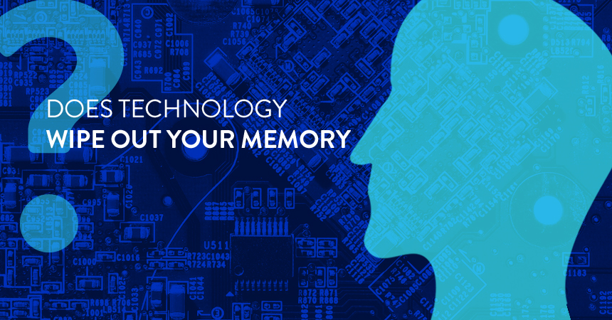 Does Technology Wipe Out Your Memory?