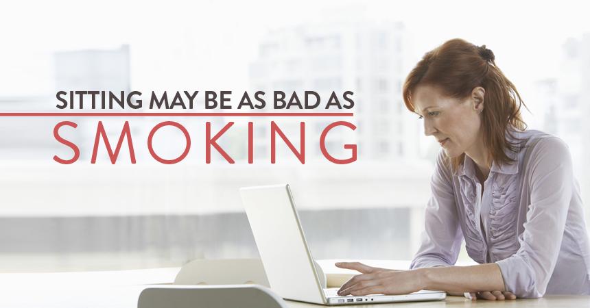 Sitting May Be as Bad as Smoking