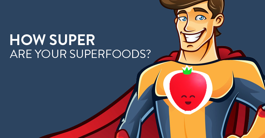 How Super Are Your Superfoods?